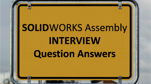 Solidworks Assembly Interview Questions Answers