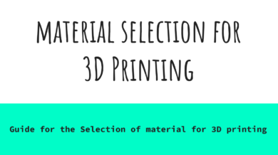 Material Selection for 3D Printing